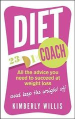 The Diet Coach : All the Advice You Need to Succeed at Weight Loss (and Keep the Weight Off) - Kimberly Willis