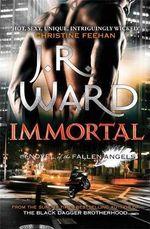 Immortal : Fallen Angels Series : Book 6 - J. R. Ward