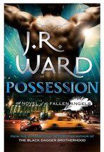Possession : A Novel of the Fallen Angels - J. R. Ward