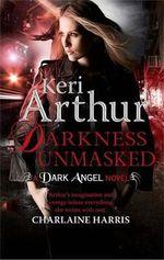 Darkness Unmasked : A Dark Angel Novel - Keri Arthur