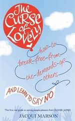 The Curse of Lovely : How to Break Free from the Demands of Others and Learn How to Say No - Jacqui Marson