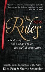 The New Rules : The Dating Dos and Don'ts for the Digital Generation from the Bestselling Authors of the Rules - Ellen Fein