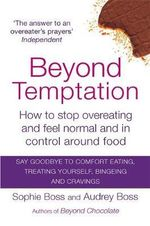 Beyond Temptation : How to Stop Overeating and Feel Normal and in Control Around Food - Audrey Boss