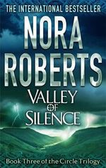 Valley Of Silence : The Circle Trilogy : Book 3 - Nora Roberts