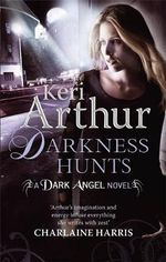 Darkness Hunts : Dark Angel Series - Keri Arthur