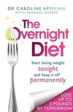 The Overnight Diet : Start Losing Weight Tonight and Keep it Off Permanently - Dr Caroline Apovian