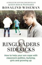 Ringleaders and Sidekicks : How to Help Your Son Cope with Classroom Politics, Bullying, Girls and Growing Up - Rosalind Wiseman