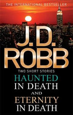 Haunted in Death/Eternity in Death : Two Short Stories - J. D. Robb
