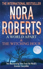 A World Apart & The Witching Hour - Nora Roberts
