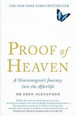 Proof of Heaven : A Neurosurgeon's Journey into the Afterlife - Dr. Eben Alexander
