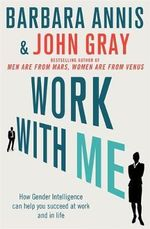 Work With Me : The Blind Spots Between Men and Women in Business - John Gray