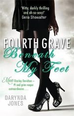 Fourth Grave Beneath My Feet : Charley Davidson - Darynda Jones
