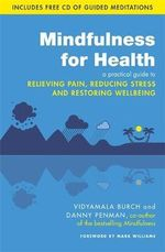Mindfulness for Health : A Practical Guide to Relieving Pain, Reducing Stress and Restoring Wellbeing - Dr. Danny Penman