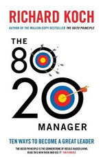 The 80/20 Manager : Ten Ways to Become a Great Leader - Richard Koch
