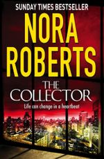 The Collector : Life can change in a heartbeat - Nora Roberts