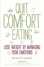Quit Comfort Eating : Lose Weight by Managing Your Emotions - Dr Susan Albers