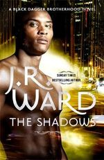 The Shadows : The Black Dagger Brotherhood Series : Book 13 - J. R. Ward
