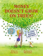Money Doesn't Grow on Trees  : All About Managing Your Money - Paul Mason