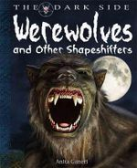 Werewolves And Shapeshifters : The Dark Side - Anita Ganeri
