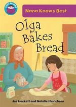 Olga Bakes Bread : Nana Knows Best - Joe Hackett