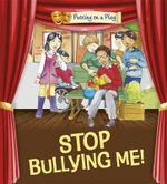 Stop Bullying Me! : Putting On A Play - Jenny Powell
