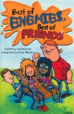Best of Enemies. Best of Friends : A Poetry Collection Compiled by Briam Moses - Brian Moses