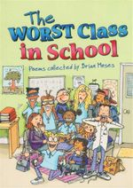 The Worst Class in the School : Poems Collected by Brian Moses