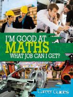 I'm Good at Maths What Job Can I Get? : Career Guides - Richard Spilsbury