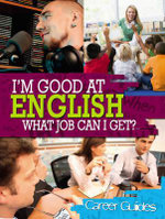 I'm Good at English What Job Can I Get? : Career Guides - Richard Spilsbury