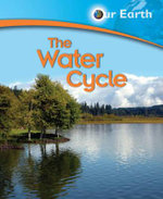 The Water Cycle : Our Earth - Jen Green