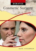 Cosmetic Surgery : Ethical Debates - Kaye Stearman