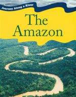 The Amazon : Journey Along A River