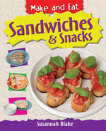 Sandwiches and Snacks : Make and Eat - Susannah Blake