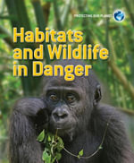 Habitats and Wildlife in Danger : Habitats and Wildlife in Danger - Sarah Levete