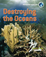 Destroying the Oceans : Destroying the Oceans - Sarah Levete
