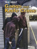 Gangs and Knife Crime : Talk About - Sarah Levete