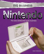 Big Business : Nintendo : The Story Behind the Iconic Business - Adam Sutherland