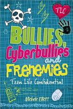 Bullies, Cyberbullies and Frenemies : Teen Life Confidential - Michelle Elliott
