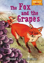 The Fox and the Grapes : Short Tales: Fables - Christopher E. Long