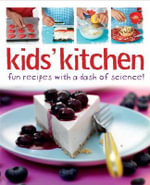 Kids' Kitchen : Fun Recipes with a Dash of Science - Lorna Brash