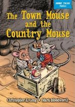 The Town Mouse & the Country Mouse : Short Tales: Fables - Christopher E. Long