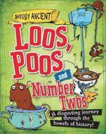 Loos, Poos and Number Twos : Awfully Ancient : Book 1 - Peter Hepplewhite
