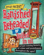 Banished, Beheaded or Boiled in Oil : Awfully Ancient : Book 2  - Neil Tonge