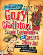 Gory Gladiators, Savage Centurions and Caesar's Sticky End : Awfully Ancient : Book 6 - Neil Tonge