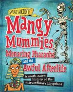 Mangy Mummies, Menacing Pharaohs and the Awful Afterlife : Awfully Ancient : Book 4 - Neil Tonge