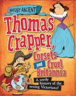 Thomas Crapper, Corsets and Cruel Britannia : Awfully Ancient : Book 5 - Peter Hepplewhite