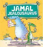 Jamal Jealousaurus : Dinosaurs Have Feelings, Too Series : Book 4 - Brian Moses