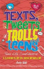 Texts, Tweets, Trolls and Teens : Teen Life Confidential Series : Book 5 - Anita Naik