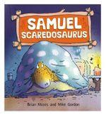 Samuel Scaredosaurus : Dinosaurs Have Feelings, - Brian Moses