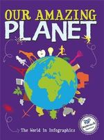 Our Amazing Planet : The World in Infographics - Jon Richards